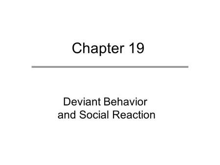 Chapter 19 Deviant Behavior and Social Reaction. Chapter Outline The Violation of Norms Reactions to Norm Violations Labeling and Secondary Deviance Formal.