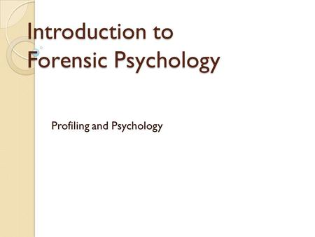Introduction to Forensic Psychology Profiling and Psychology.