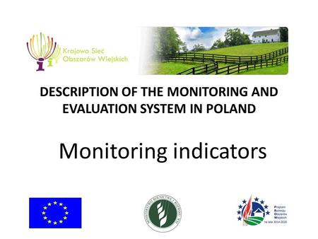 DESCRIPTION OF THE MONITORING AND EVALUATION SYSTEM IN POLAND Monitoring indicators.