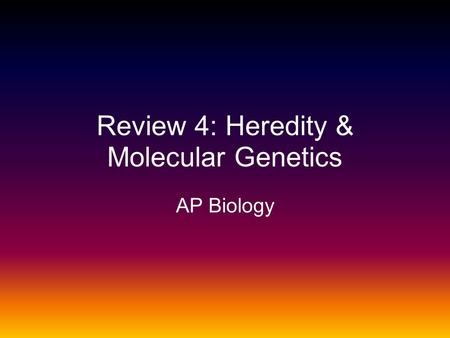 Review 4: Heredity & Molecular Genetics AP Biology.