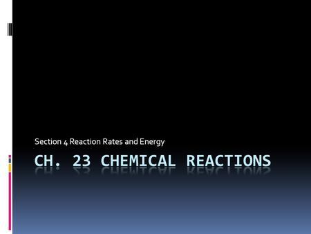 Section 4 Reaction Rates and Energy. Chemical Reactions—Energy Exchanges A dynamic explosion is an example of a rapid chemical reaction. Most chemical.