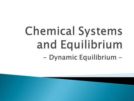 - Dynamic Equilibrium -.  I will be able to explain the concept of chemical equilibrium and its relationship to the concentrations of reactants and products.