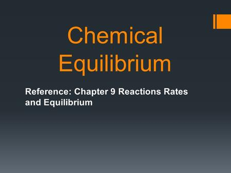 Chemical Equilibrium Reference: Chapter 9 Reactions Rates and Equilibrium.