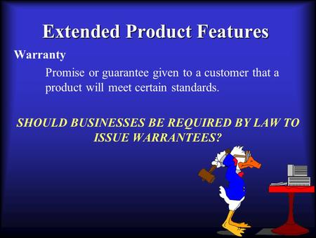 Extended Product Features Warranty Promise or guarantee given to a customer that a product will meet certain standards. SHOULD BUSINESSES BE REQUIRED BY.