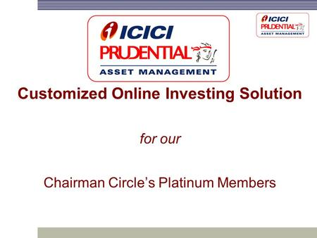 Customized Online Investing Solution for our Chairman Circle's Platinum Members.