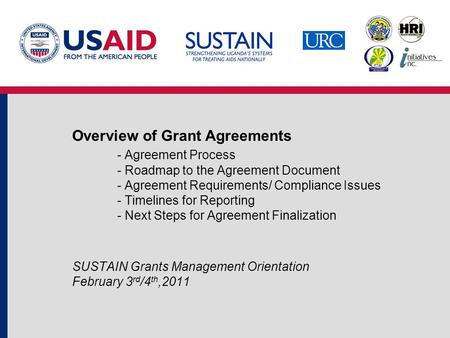Overview of Grant Agreements - Agreement Process - Roadmap to the Agreement Document - Agreement Requirements/ Compliance Issues - Timelines for Reporting.