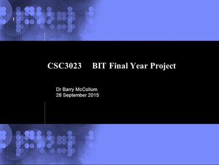 © 2002 IBM Corporation CSC3023 BIT Final Year Project 1 Dr Barry McCollum 28 September 2015.