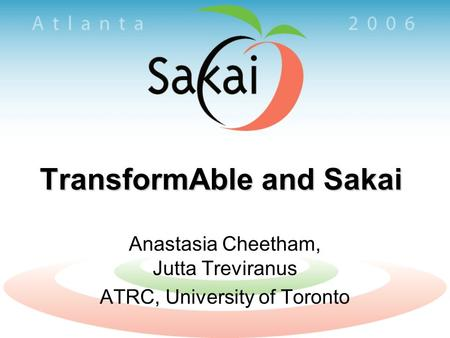 TransformAble and Sakai Anastasia Cheetham, Jutta Treviranus ATRC, University of Toronto.