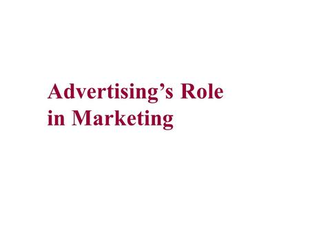 Advertising's Role in Marketing. WHAT IS MARKETING? TRADITIONALLY, MARKETING IS THE WAY A PRODUCT IS DESIGNED, TESTED, PRODUCED, BRANDED, PACKAGED, PRICED,