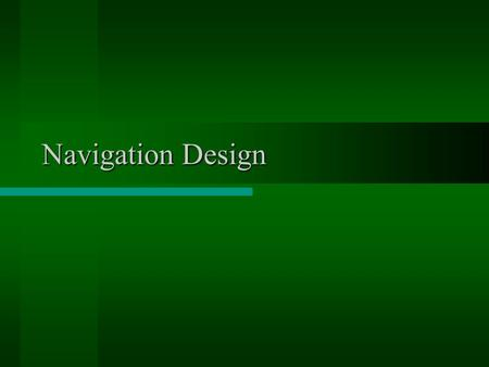 Navigation Design. Presentation Overview Focus on the User Build the Information Architecture Design the Navigation Presentation of Navigation Home Page.