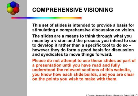 © Tesseract Management Systems / Managing by Design / 2002 - 1 COMPREHENSIVE VISIONING This set of slides is intended to provide a basis for stimulating.