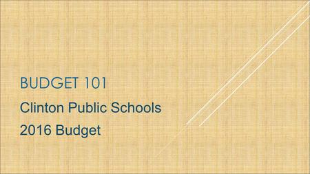 BUDGET 101 Clinton Public Schools 2016 Budget. The Goal of the Chapter 70 Formula To ensure that every district has sufficient resources to meet its foundation.