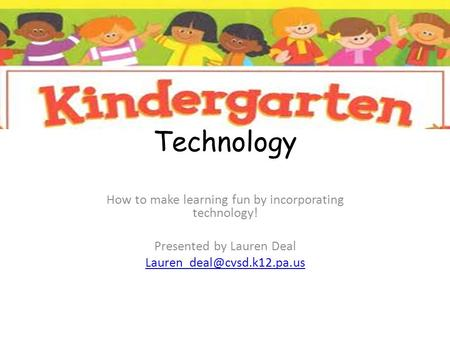Technology How to make learning fun by incorporating technology! Presented by Lauren Deal