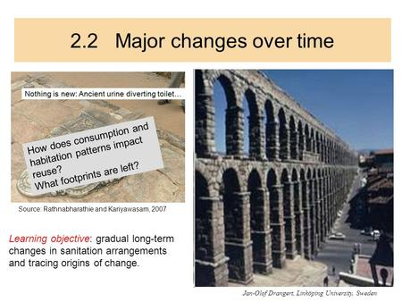 2.2 Major changes over time Learning objective: gradual long-term changes in sanitation arrangements and tracing origins of change. How does consumption.