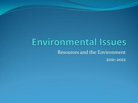 Resources and the Environment 2011-2012. Environmental Issues Mining Often destroys landscape Nonrenewable vs. renewable energy Conservation Protection,