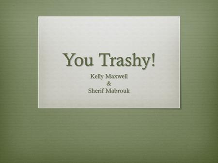 You Trashy! Kelly Maxwell & Sherif Mabrouk. But what does it mean?  Wastes are materials that are not prime products for which the generator has no further.