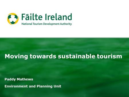 Moving towards sustainable tourism Paddy Mathews Environment and Planning Unit.
