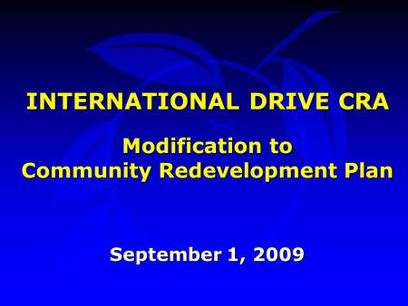 INTERNATIONAL DRIVE CRA Modification to Community Redevelopment Plan September 1, 2009.