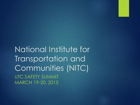 National Institute for Transportation and Communities (NITC) UTC SAFETY SUMMIT MARCH 19-20, 2015.