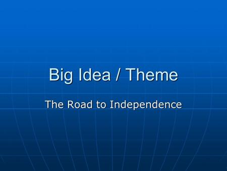 Big Idea / Theme The Road to Independence. Responsibility and Rights Responsibility and Rights Rhetoric of the Revolution Rhetoric of the Revolution Persuasion.