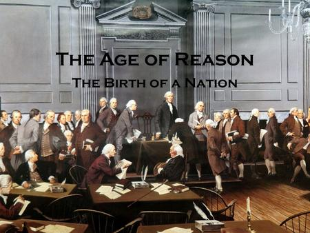 The Age of Reason and The Revolutionary Period The Age of Reason The Birth of a Nation.