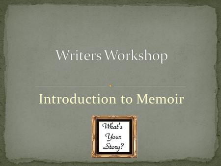 Introduction to Memoir. Memoirs are good options for the final exam writing task. Incorporate theme Use all the writing strategies you've learned Be different.