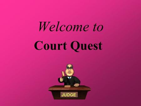 Welcome to Court Quest Who's WhoJurisdiction Courtroom Lingo Civil or Criminal Court Numbers This and That $200 $100 $400 $300 $100 $200 $300 $400 $100.