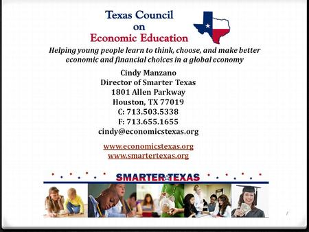 Helping young people learn to think, choose, and make better economic and financial choices in a global economy Cindy Manzano Director of Smarter Texas.