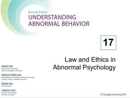 © Cengage Learning 2016 Law and Ethics in Abnormal Psychology 17.