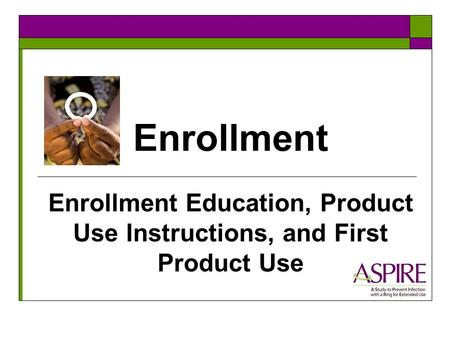 Enrollment Enrollment Education, Product Use Instructions, and First Product Use.