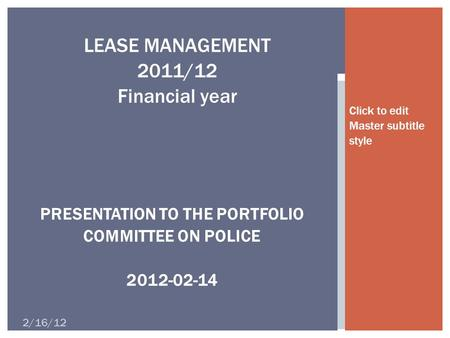 Click to edit Master subtitle style 2/16/12 LEASE MANAGEMENT 2011/12 Financial year PRESENTATION TO THE PORTFOLIO COMMITTEE ON POLICE 2012-02-14.