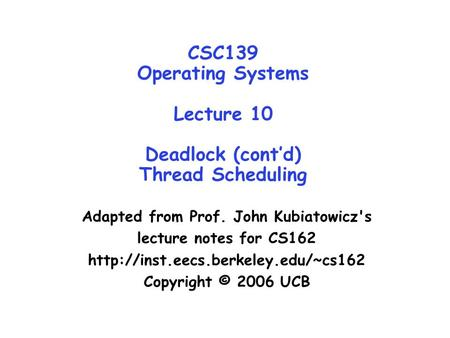 CSC139 Operating Systems Lecture 10 Deadlock (cont'd) Thread Scheduling Adapted from Prof. John Kubiatowicz's lecture notes for CS162