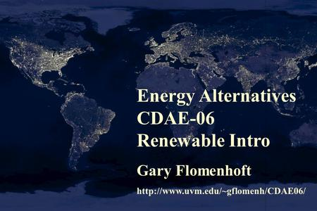 Energy Alternatives CDAE-06 Renewable Intro Gary Flomenhoft