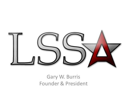 Gary W. Burris Founder & President. Thank you for inviting me to speak to you about what the Lone Star Shooting Association is doing in the fight for.