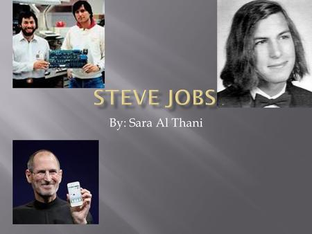 By: Sara Al Thani.  Steve jobs was born on the 24 th of February 1955 in the city of San Francisco. His biological mother was a graduate student named.