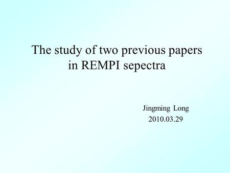 The study of two previous papers in REMPI sepectra Jingming Long 2010.03.29.