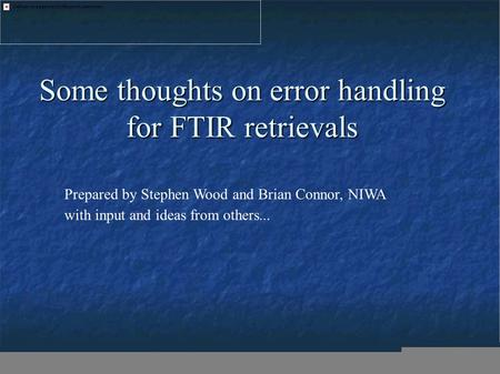Some thoughts on error handling for FTIR retrievals Prepared by Stephen Wood and Brian Connor, NIWA with input and ideas from others...