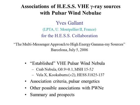 "Associations of H.E.S.S. VHE  -ray sources with Pulsar Wind Nebulae Yves Gallant (LPTA, U. Montpellier II, France) for the H.E.S.S. Collaboration ""The."