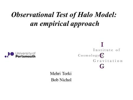 Observational Test of Halo Model: an empirical approach Mehri Torki Bob Nichol.