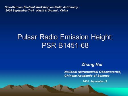 Pulsar Radio Emission Height: PSR B1451-68 Zhang Hui National Astronomical Observatories, Chinese Academic of Science Sino-German Bilateral Workshop on.