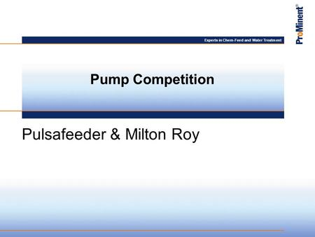 Experts in Chem-Feed and Water Treatment Pump Competition Pulsafeeder & Milton Roy.