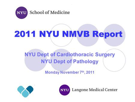 2011 NYU NMVB Report NYU Dept of Cardiothoracic Surgery NYU Dept of Pathology Monday November 7 th, 2011.