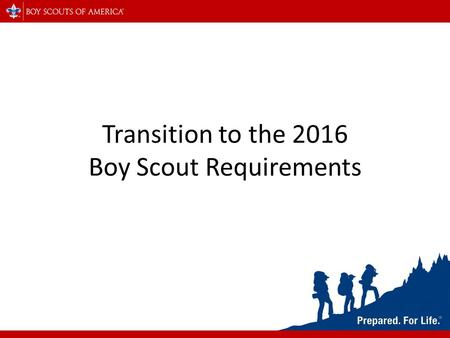 Transition to the 2016 Boy Scout Requirements. Beginning January 1, 2016 advancement requirements will change.