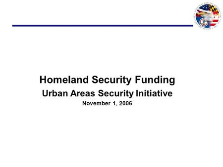 Homeland Security Funding Urban Areas Security Initiative November 1, 2006.