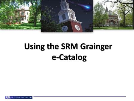 Using the SRM Grainger e-Catalog. Introduction These reference materials show specifically how to use the Grainger e-catalog to purchase Commercial and.