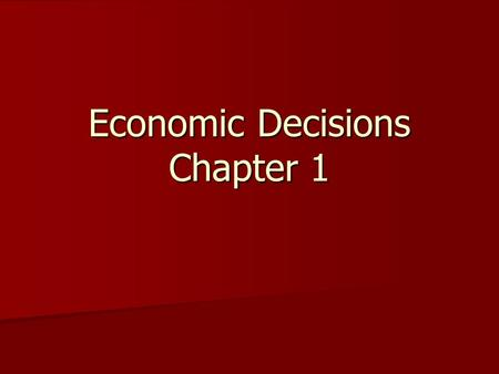 Economic Decisions Chapter 1. I've just given you $250! ~Write down what you would do with it!~