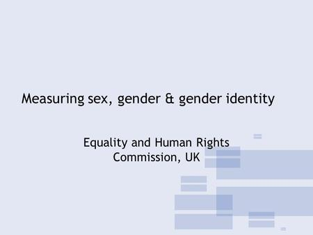 Measuring sex, gender & gender identity Equality and Human Rights Commission, UK.
