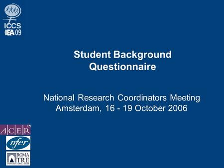 Student Background Questionnaire National Research Coordinators Meeting Amsterdam, 16 - 19 October 2006.