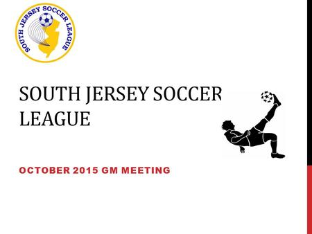 SOUTH JERSEY SOCCER LEAGUE OCTOBER 2015 GM MEETING.