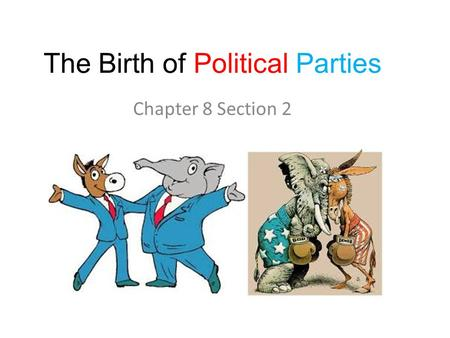 The Birth of Political Parties Chapter 8 Section 2.